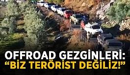 """Gazipaşa'da offroad gezginleri: """"Biz terörist değiliz!"""""""