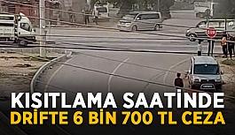 Kısıtlama saatinde drifte 6 bin 700 TL ceza