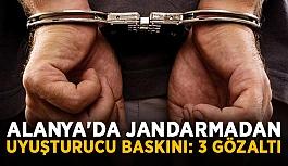 Alanya'da jandarmadan uyuşturucu baskını: 3 gözaltı