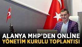 Alanya MHP'den online yönetim kurulu toplantısı