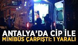 Antalya'da cip ile minibüs çarpıştı: 1 yaralı