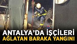 Antalya'da işçileri ağlatan baraka yangını