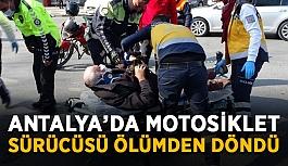 Antalya'da motosiklet sürücüsü ölümden döndü