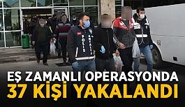 Eş zamanlı operasyonda aranan 37 kişi yakalandı
