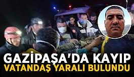 Gazipaşa'da kayıp vatandaş yaralı olarak bulundu