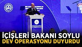 İçişleri Bakanı Soylu dev operasyonu duyurdu