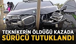Teknikerin öldüğü kazada sürücü tutuklandı
