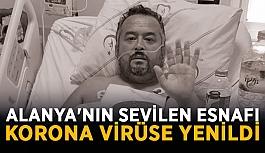 Alanya'nın sevilen esnafı korona virüse yenildi
