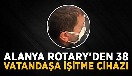 Alanya Rotary'den 38 vatandaşa işitme...