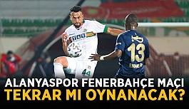 Alanyaspor Fenerbahçe maçı tekrar mı oynanacak?