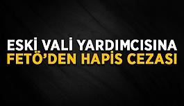 Antalya eski Vali yardımcısına FETÖ'den hapis cezası