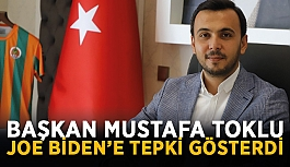 Başkan Mustafa Toklu'dan Joe Biden'e tepki