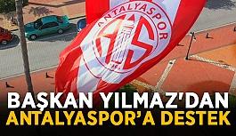 Başkan Yılmaz'dan Antalyaspor'a destek