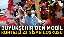 Büyükşehir'den mobil kortejli 23 Nisan coşkusu