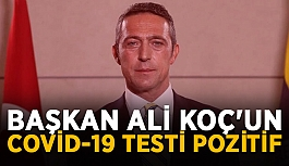 Fenerbahçe Başkanı Koç'un Covid-19 testi pozitif