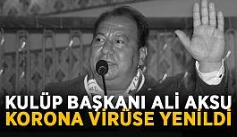 Kulüp Başkanı Ali Aksu korona virüse...