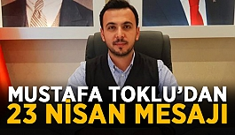 Mustafa Toklu'dan 23 Nisan mesajı