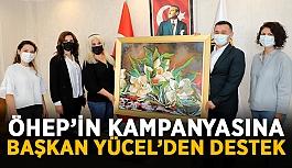 ÖHEP'in kampanyasına Başkan Yücel'den destek