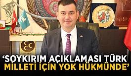 """""""Soykırım açıklaması Türk milleti için yok hükmünde"""""""