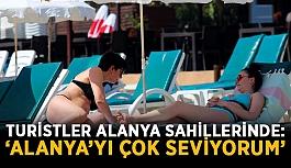 """Turistler Alanya sahillerinde: """"Alanya'yı çok seviyorum"""""""