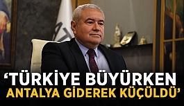 """""""Türkiye büyürken Antalya giderek küçüldü"""""""