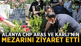 Alanya CHP Aras ve Karlı'nın mezarını ziyaret etti