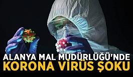 Alanya Mal Müdürlüğü'nde koronavirüs şoku