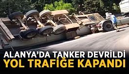 Alanya'da tanker devrildi, yol trafiğe kapandı