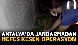 Antalya'da jandarmadan nefes kesen operasyon