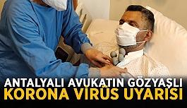 Antalyalı avukatın gözyaşlı korona virüs uyarısı