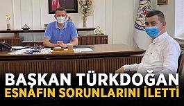 Başkan Türkdoğan esnafın sorunlarını iletti