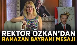 Rektör Özkan'dan Ramazan Bayramı mesajı