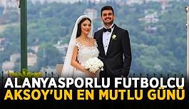 Alanyasporlu futbolcu Aksoy'un en mutlu günü