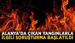 Alanya'da çıkan yangınlarla ilgili...