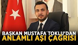 Başkan Mustafa Toklu'dan anlamlı aşı çağrısı
