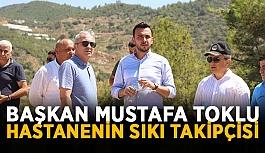 Başkan Mustafa Toklu hastanenin sıkı takipçisi