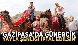 """""""Gazipaşa'da Günercik yayla şenliği iptal edilsin"""""""