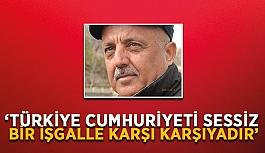 """""""Türkiye Cumhuriyeti sessiz bir işgalle karşı karşıyadır"""""""