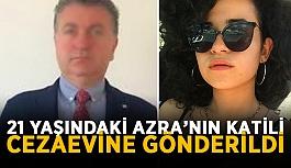 21 yaşındaki Azra'nın katili cezaevine gönderildi