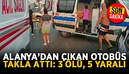 Alanya'dan çıkan otobüs takla attı: 3 ölü, 5 yaralı