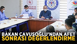Bakan Çavuşoğlu'ndan afet sonrası değerlendirme