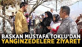 Başkan Mustafa Toklu'dan yangınzedelere ziyaret
