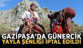 Gazipaşa'da Günercik yayla şenliği iptal edildi