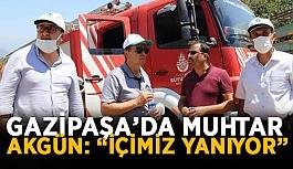 """Gazipaşa'da muhtar Akgün: """"İçimiz yanıyor"""""""