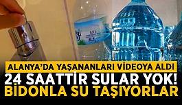24 saattir sular yok! Alanya'da bidonla su taşıyorlar