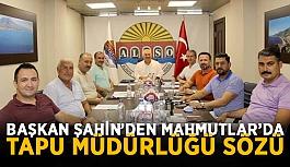 Başkan Şahin'den Mahmutlar'da Tapu Müdürlüğü sözü