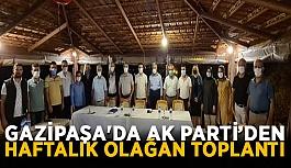 Gazipaşa'da Ak Parti'den haftalık olağan toplantı
