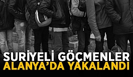 Suriyeli göçmenler Alanya'da yakalandı