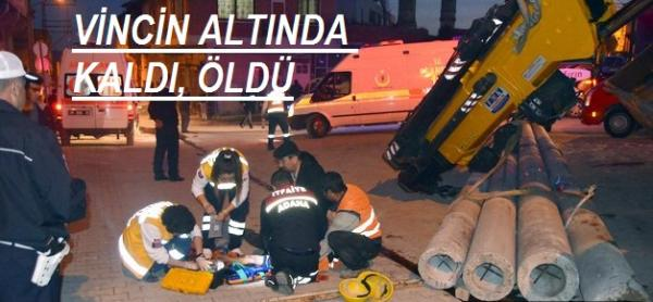 VİNCİN ALTINDA KALDI, ÖLDÜ
