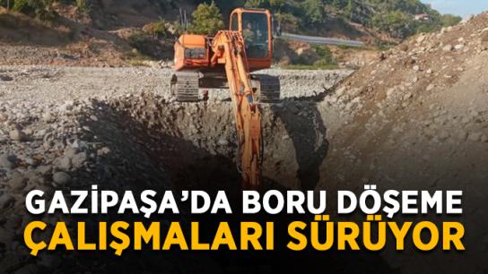 Gazipaşa'da boru döşeme çalışmaları sürüyor